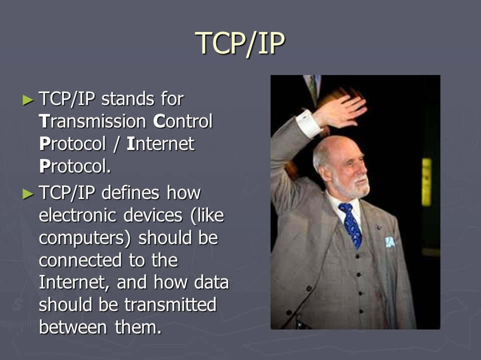 TCP/IP TCP/IP stands for Transmission Control Protocol / Internet Protocol.
