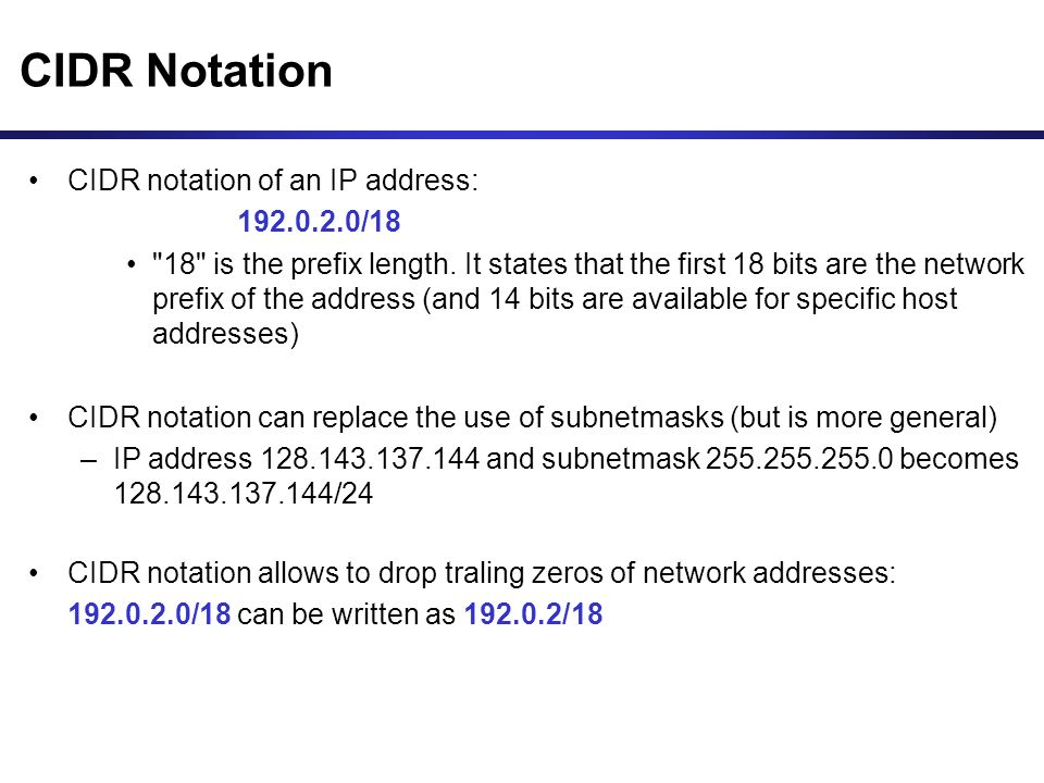CIDR Notation CIDR notation of an IP address: 192.0.2.0/18 18 is the prefix length.