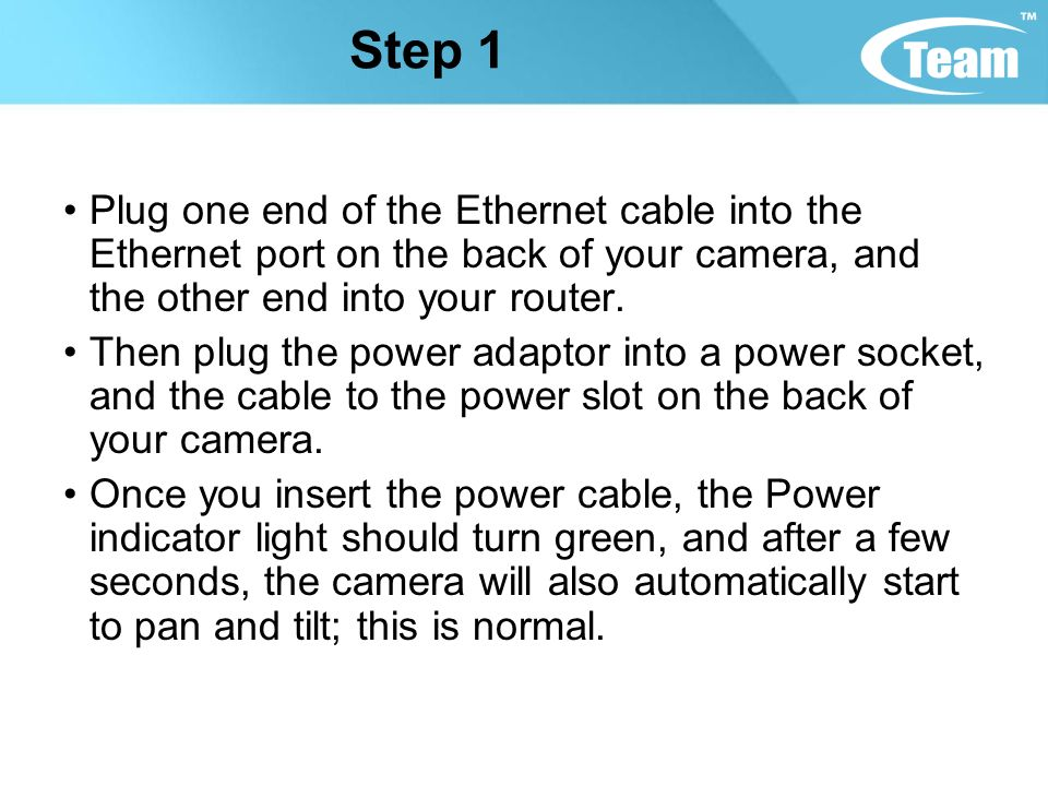 Step 1 Plug one end of the Ethernet cable into the Ethernet port on the back of your camera, and the other end into your router.