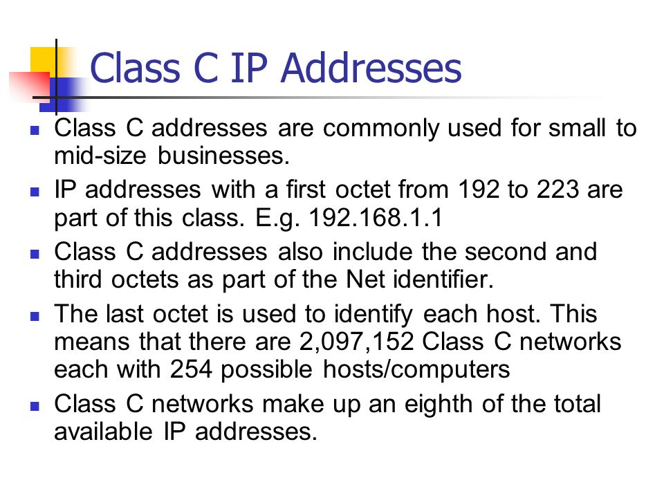 Class C IP Addresses Class C addresses are commonly used for small to mid-size businesses.