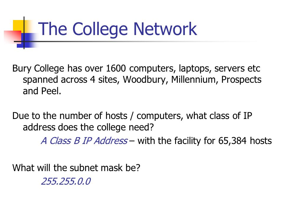 The College Network Bury College has over 1600 computers, laptops, servers etc spanned across 4 sites, Woodbury, Millennium, Prospects and Peel.
