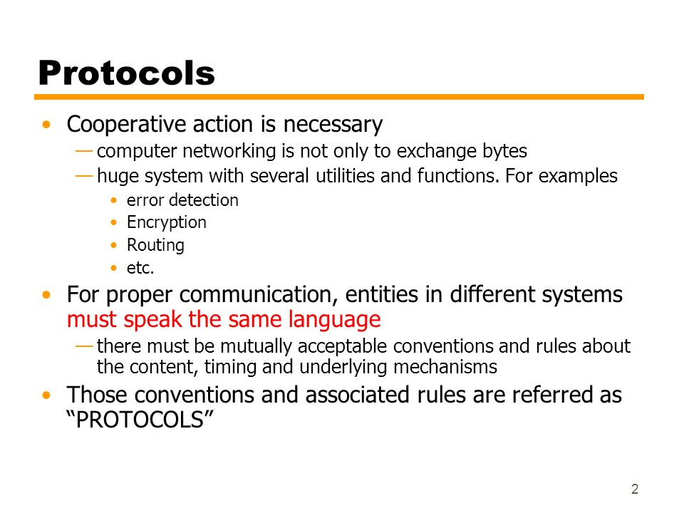 2 Protocols Cooperative action is necessary computer networking is not only to exchange bytes huge system with several utilities and functions. For ex