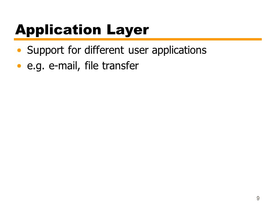 9 Application Layer Support for different user applications e.g. e-mail, file transfer