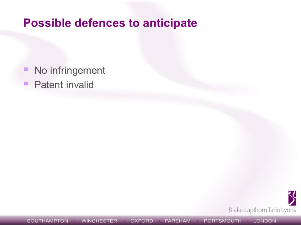 Possible defences to anticipate No infringement Patent invalid