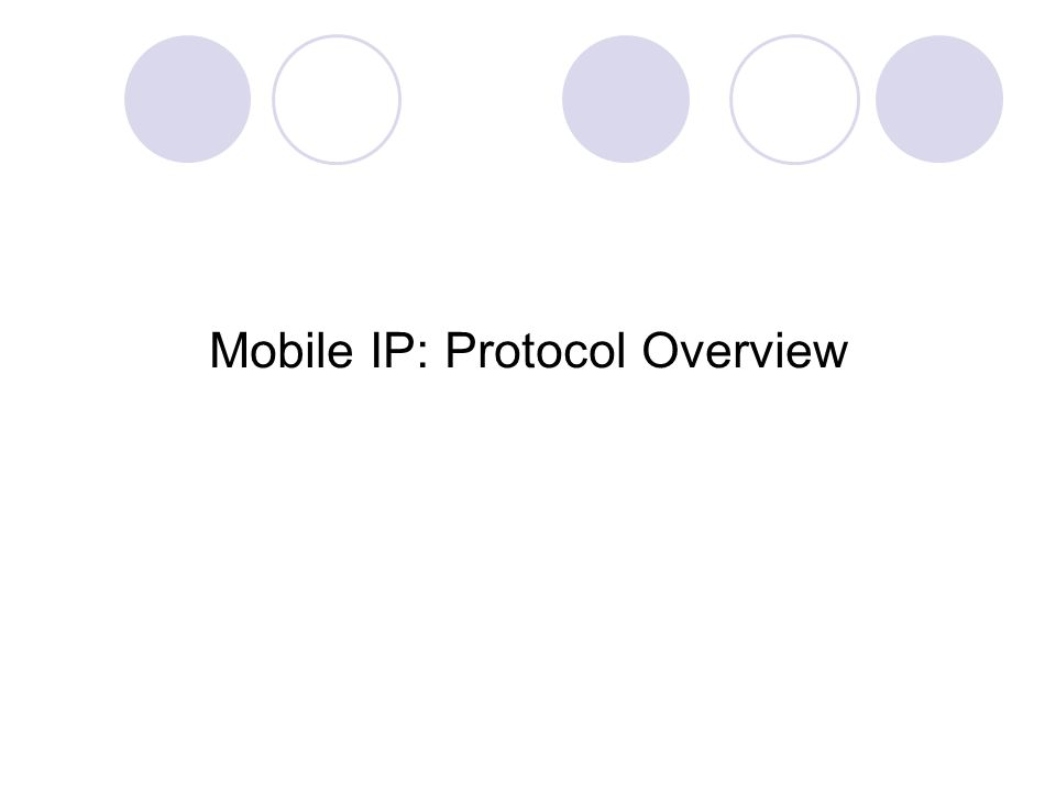 Mobile IP: Protocol Overview