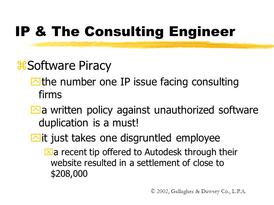 IP & The Consulting Engineer zSoftware Piracy ythe number one IP issue facing consulting firms ya written policy against unauthorized software duplication is a must.