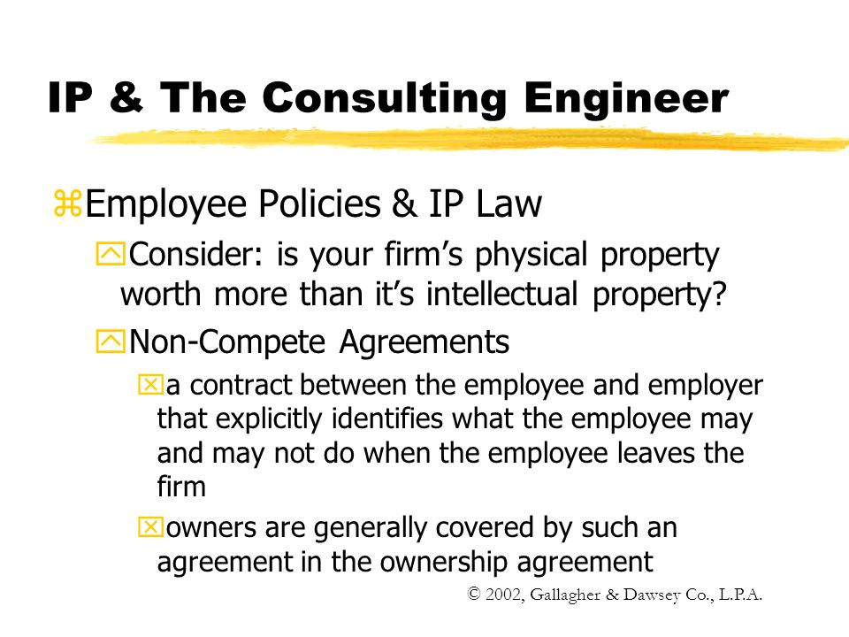 IP & The Consulting Engineer zEmployee Policies & IP Law yConsider: is your firms physical property worth more than its intellectual property.
