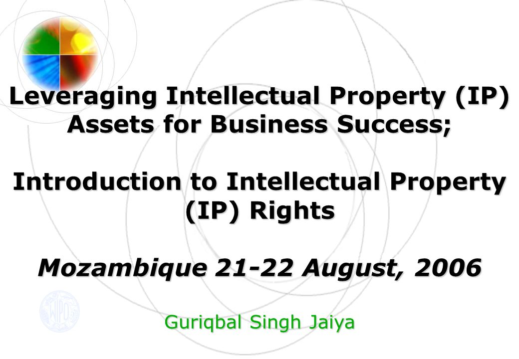 Structure of the Presentation 1.Intellectual Property in Todays Economy 2.
