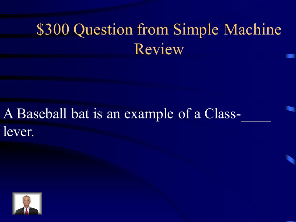 $200 Question from Simple Machine Review The Lever has _____ classes or types.