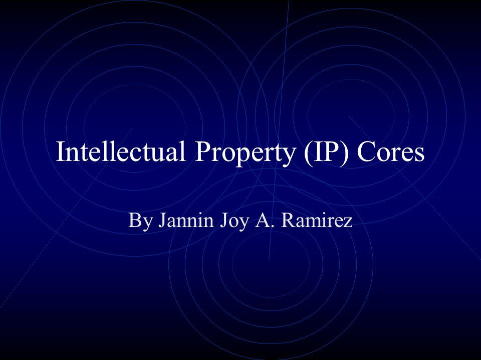 Intellectual Property (IP) Cores By Jannin Joy A. Ramirez