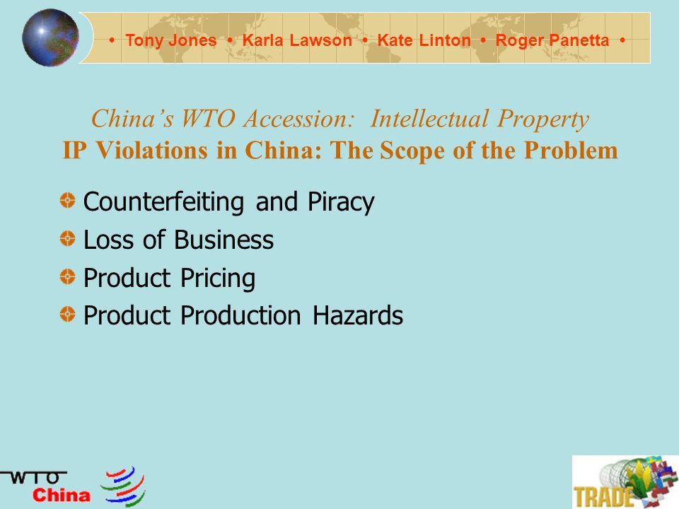 Chinas WTO Accession: Intellectual Property Why IP Matters Tony Jones Karla Lawson Kate Linton Roger Panetta Single largest sector of the U.S.