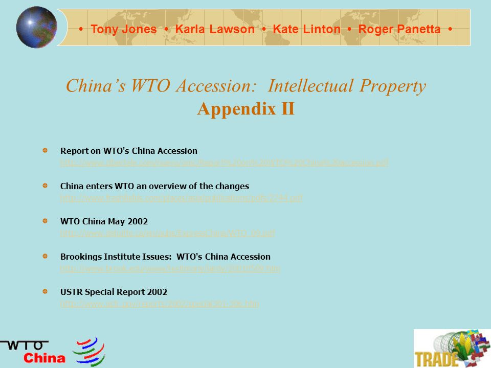 Chinas WTO Accession: Intellectual Property Appendix I USTRs CHINA S ACCESSION TO THE WTO (Prof Malawer s webpage)     USTRs Intellectual Property (Prof Malawer s webpage)     China s accession to WTO (University of Washington Prof)     Chinas WTO Accession Package.