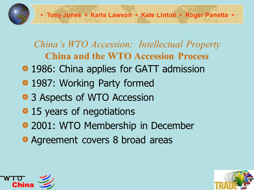 Chinas WTO Accession: Intellectual Property Why China Matters in Trade Tony Jones Karla Lawson Kate Linton Roger Panetta