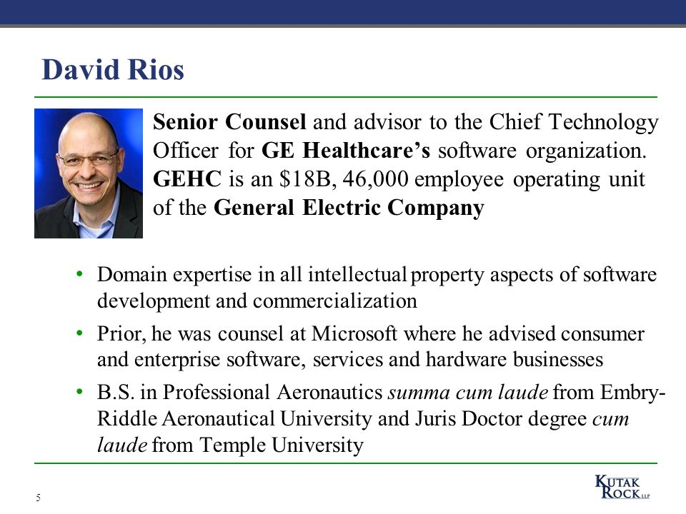5 David Rios Senior Counsel and advisor to the Chief Technology Officer for GE Healthcares software organization.