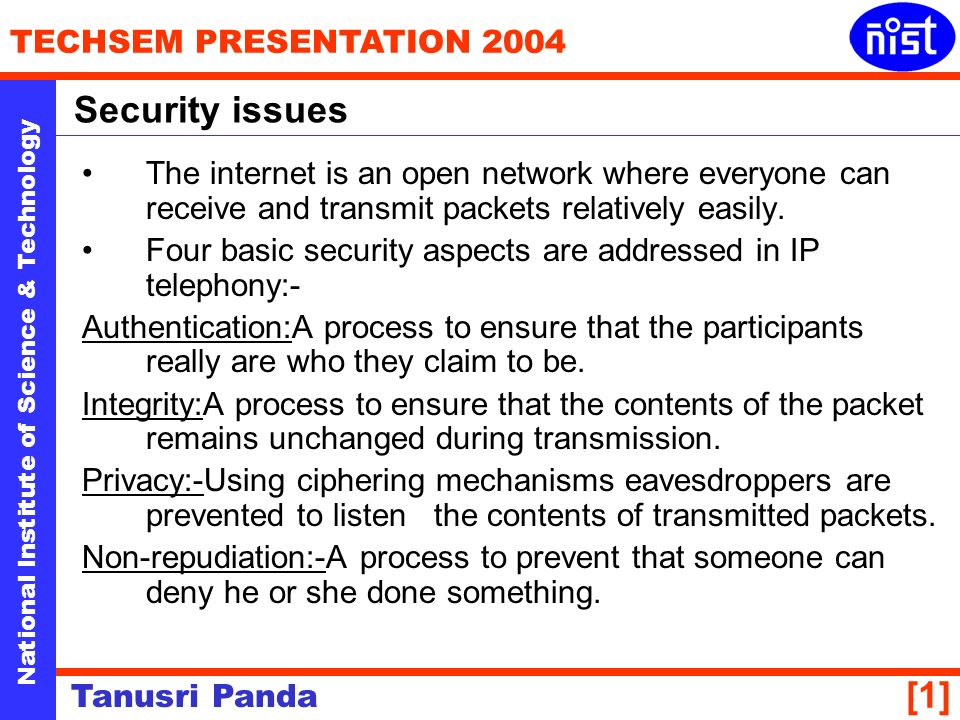 National Institute of Science & Technology TECHSEM PRESENTATION 2004 Tanusri Panda [1] The internet is an open network where everyone can receive and transmit packets relatively easily.