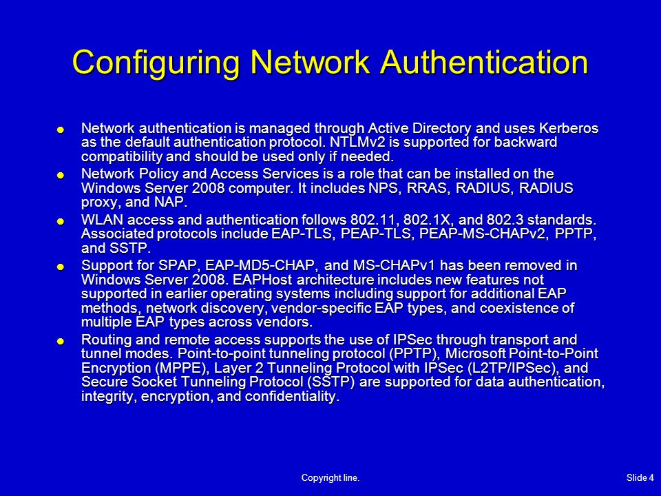 Copyright line. Slide 4 Configuring Network Authentication Network authentication is managed through Active Directory and uses Kerberos as the default