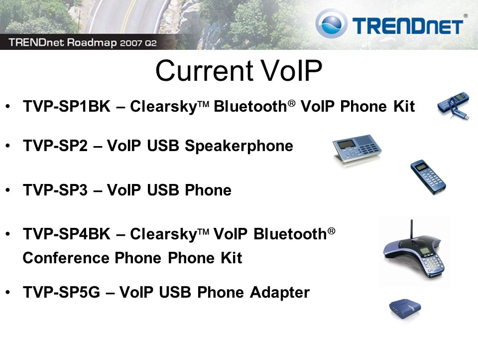 Current VoIP TVP-SP1BK – Clearsky Bluetooth VoIP Phone Kit TVP-SP2 – VoIP USB Speakerphone TVP-SP3 – VoIP USB Phone TVP-SP4BK – Clearsky VoIP Bluetooth Conference Phone Phone Kit TVP-SP5G – VoIP USB Phone Adapter