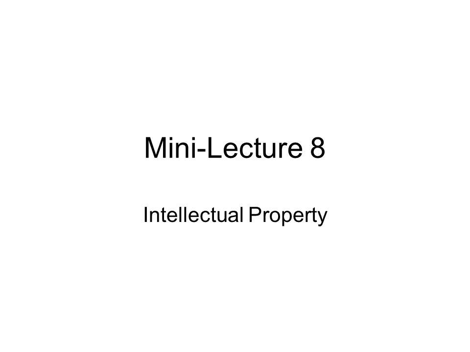 Mini-Lecture 8 Intellectual Property