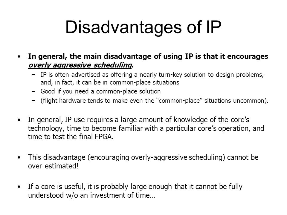 Disadvantages of IP In general, the main disadvantage of using IP is that it encourages overly aggressive scheduling.