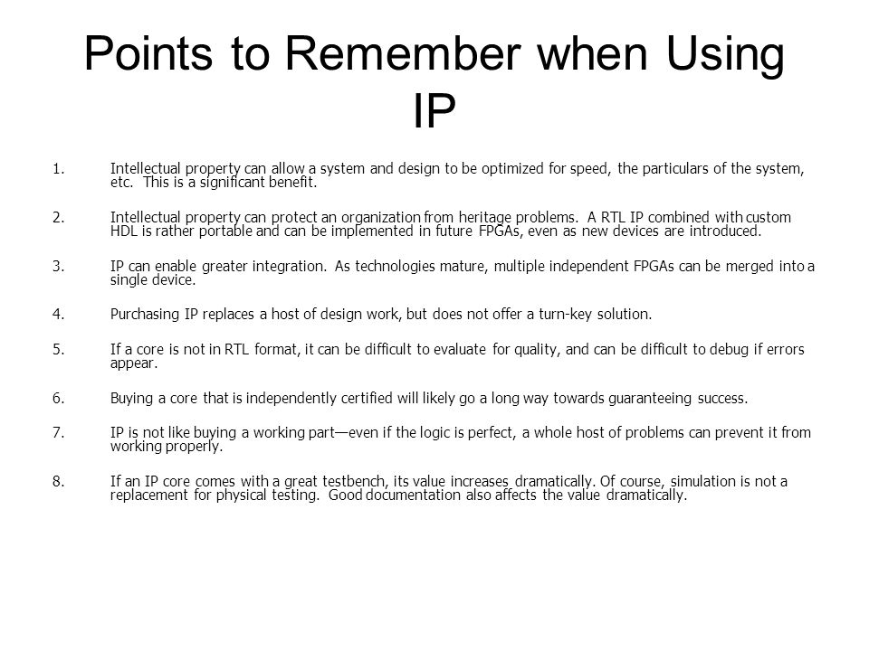 Points to Remember when Using IP 1.Intellectual property can allow a system and design to be optimized for speed, the particulars of the system, etc.
