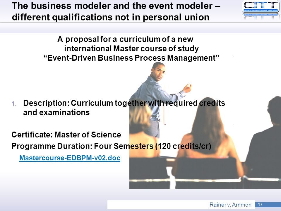 17 Rainer v. Ammon The business modeler and the event modeler – different qualifications not in personal union A proposal for a curriculum of a new in