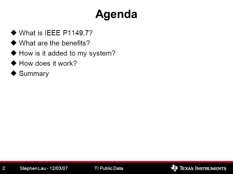 Stephen Lau - 12/03/07TI Public Data2 Agenda What is IEEE P1149.7.