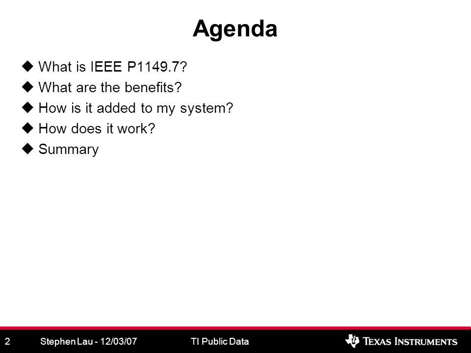 Stephen Lau - 12/03/07TI Public Data3 What is IEEE P1149.7.