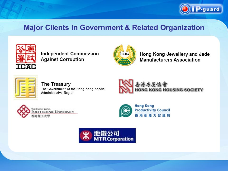 Major Clients in Government & Related Organization Independent Commission Against Corruption Hong Kong Jewellery and Jade Manufacturers Association The Treasury The Government of the Hong Kong Special Administrative Region