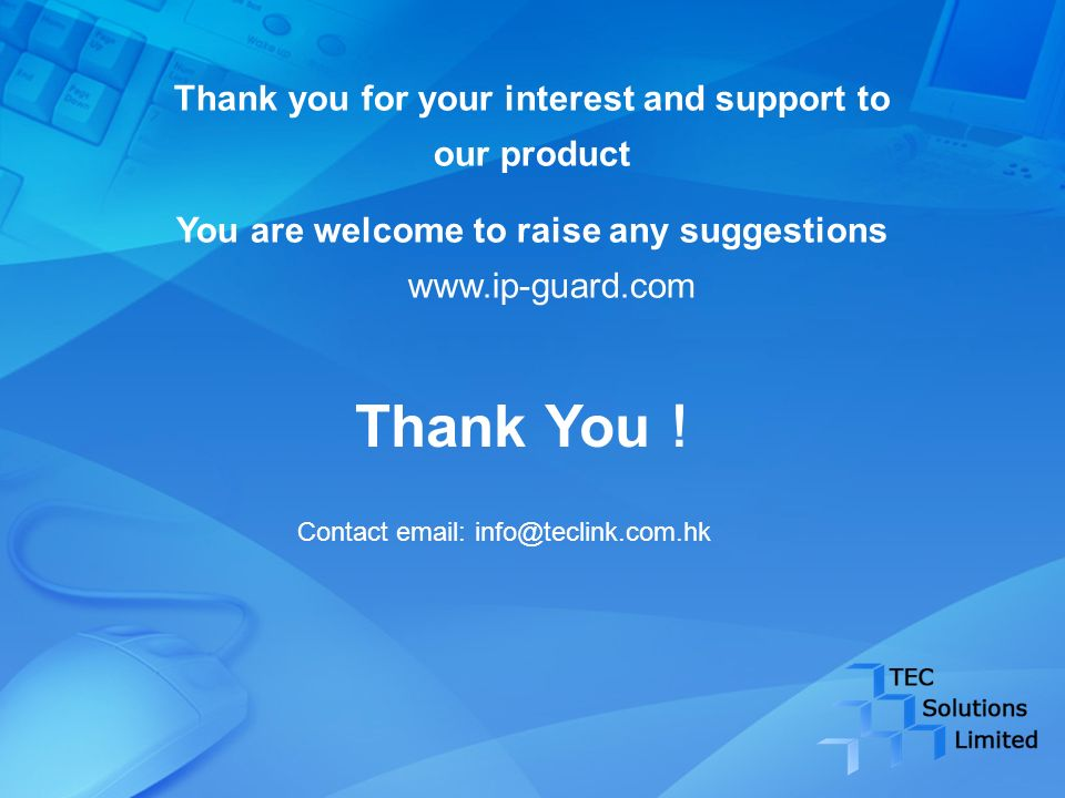 Thank You Thank you for your interest and support to our product You are welcome to raise any suggestions www.ip-guard.com Contact email: info@teclink.com.hk