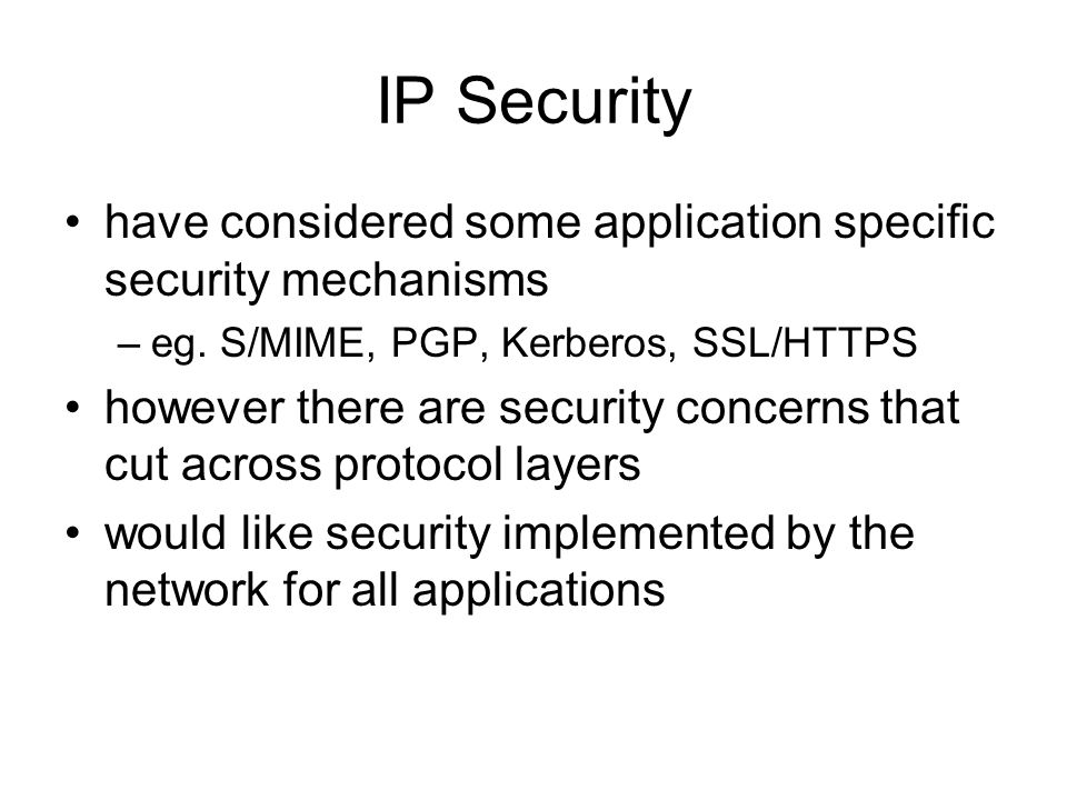 IP Security have considered some application specific security mechanisms –eg.