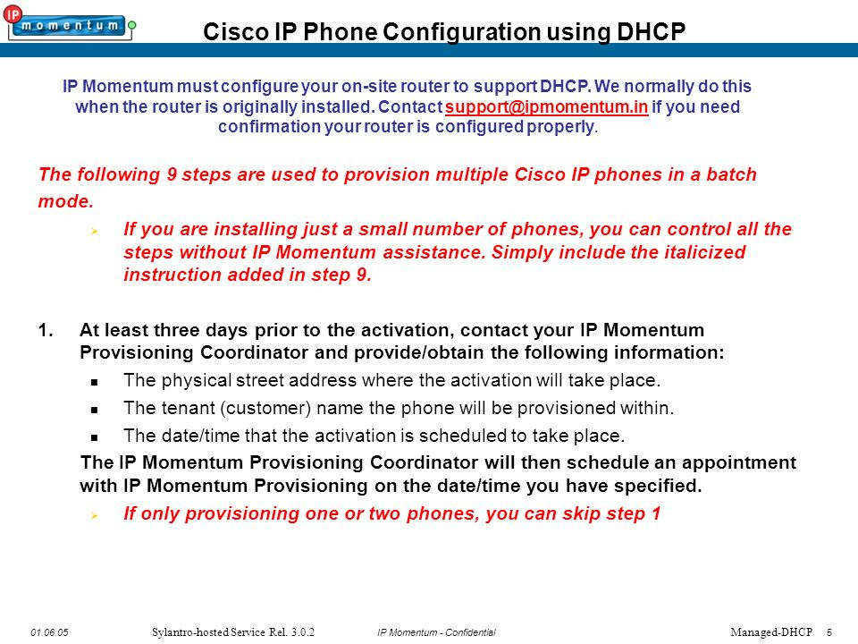 IP Momentum - Confidential501.06.05 Sylantro-hosted Service Rel. 3.0.2 The following 9 steps are used to provision multiple Cisco IP phones in a batch
