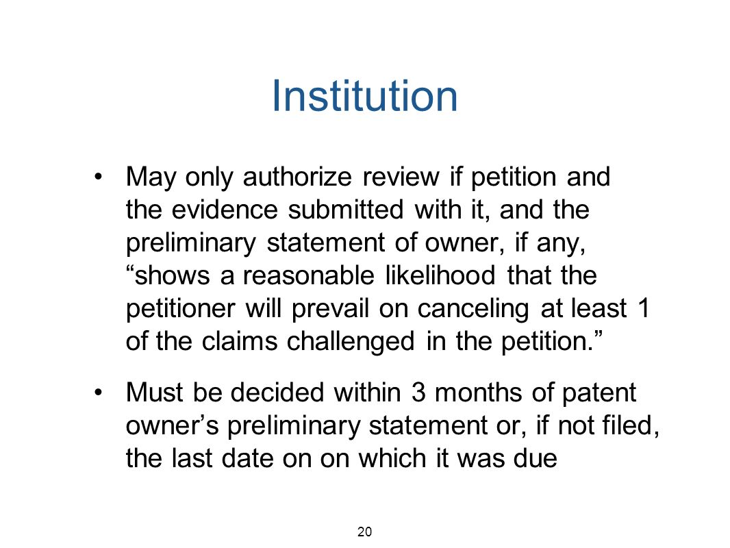 20 Institution May only authorize review if petition and the evidence submitted with it, and the preliminary statement of owner, if any,shows a reasonable likelihood that the petitioner will prevail on canceling at least 1 of the claims challenged in the petition.