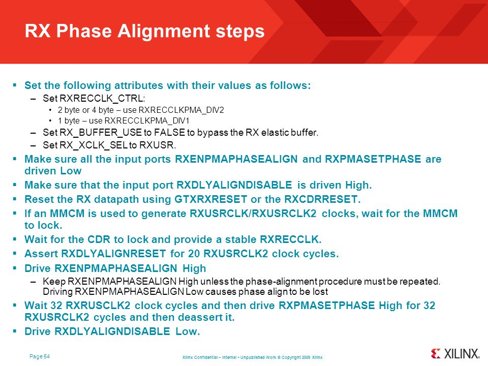Xilinx Confidential – Internal Unpublished Work © Copyright 2009 Xilinx Page 54 RX Phase Alignment steps Set the following attributes with their value
