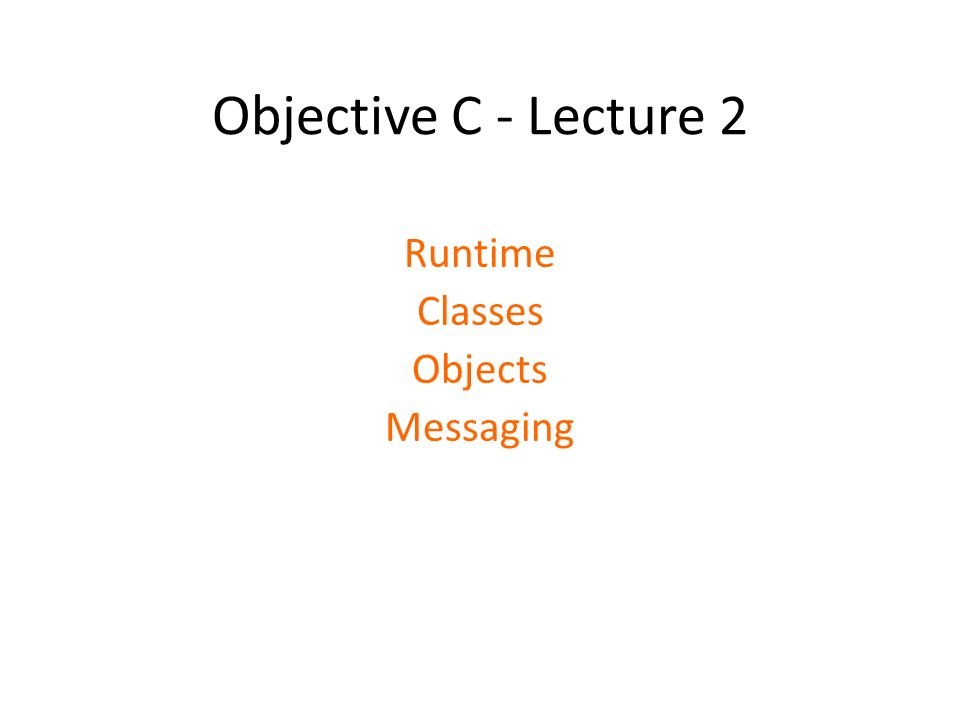 Objective C - Lecture 2 Runtime Classes Objects Messaging