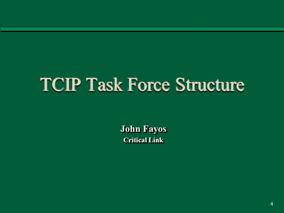 4 TCIP Task Force Structure John Fayos Critical Link John Fayos Critical Link