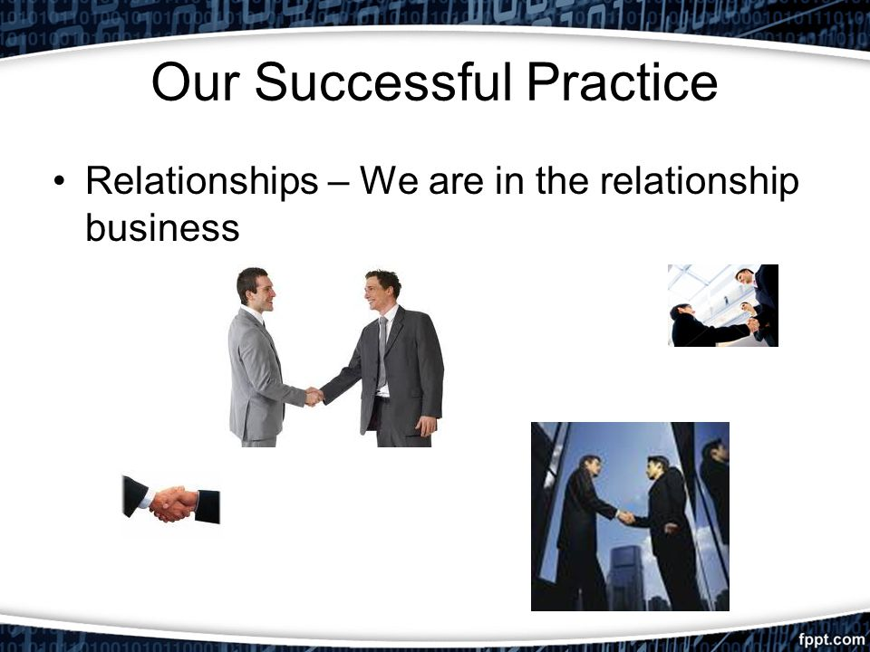 Our Successful Practice Relationships – We are in the relationship business