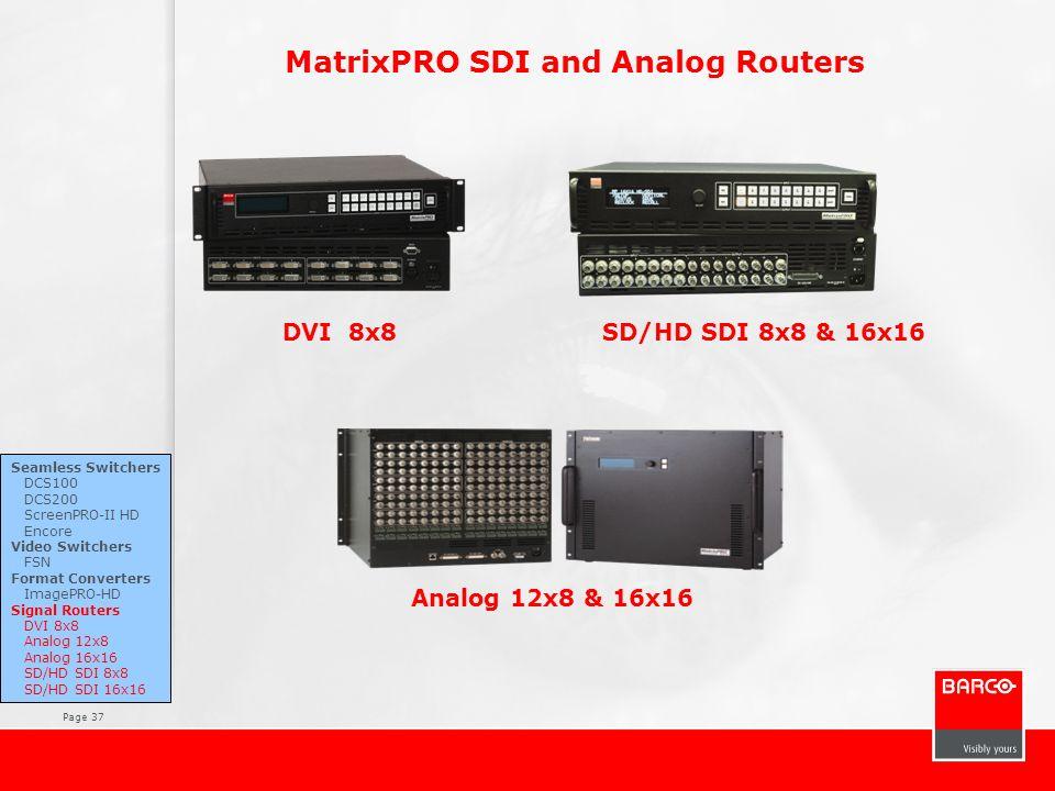 Page 37 MatrixPRO SDI and Analog Routers Analog 12x8 & 16x16 SD/HD SDI 8x8 & 16x16 Seamless Switchers DCS100 DCS200 ScreenPRO-II HD Encore Video Switc