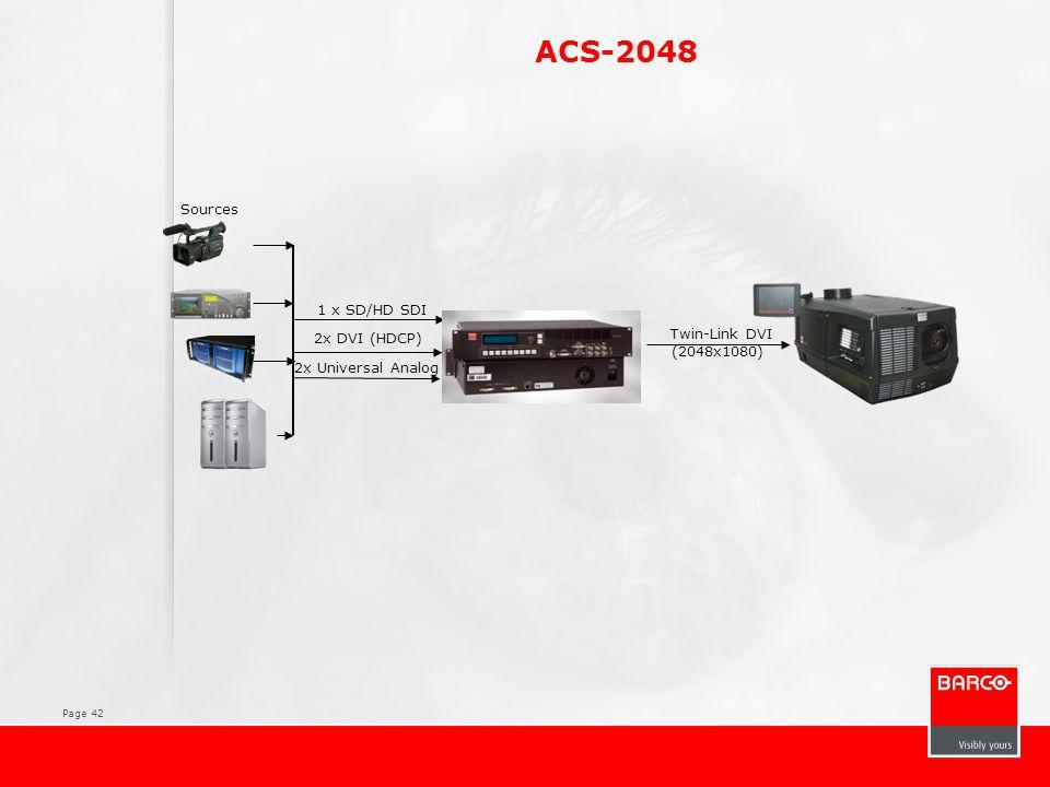 Page 42 ACS-2048 Sources 1 x SD/HD SDI 2x DVI (HDCP) 2x Universal Analog Twin-Link DVI (2048x1080)