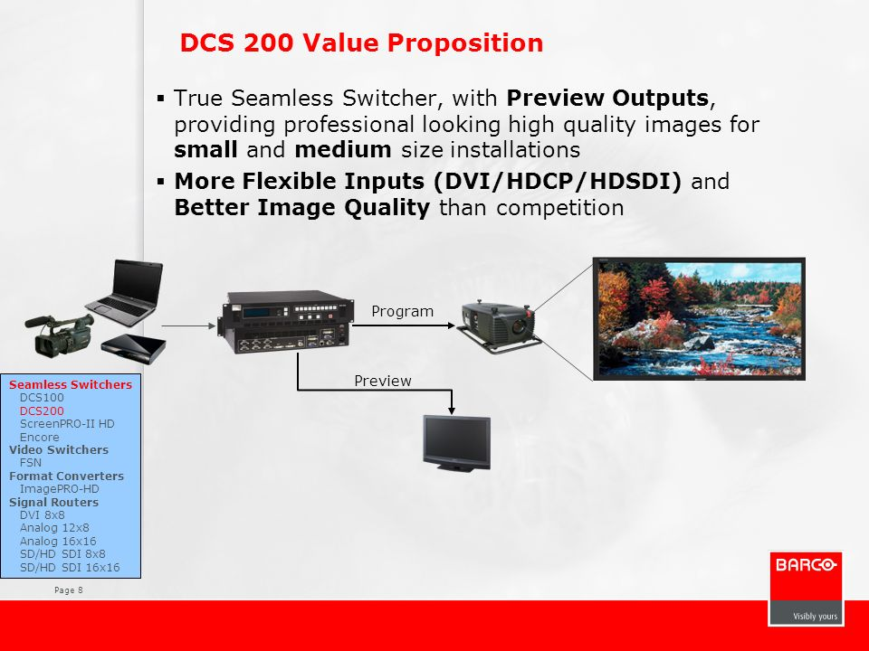 Page 8 DCS 200 Value Proposition True Seamless Switcher, with Preview Outputs, providing professional looking high quality images for small and medium