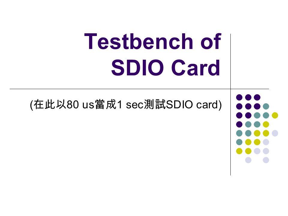Testbench of SDIO Card ( 80 us 1 sec SDIO card)