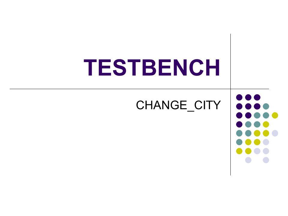 TESTBENCH CHANGE_CITY