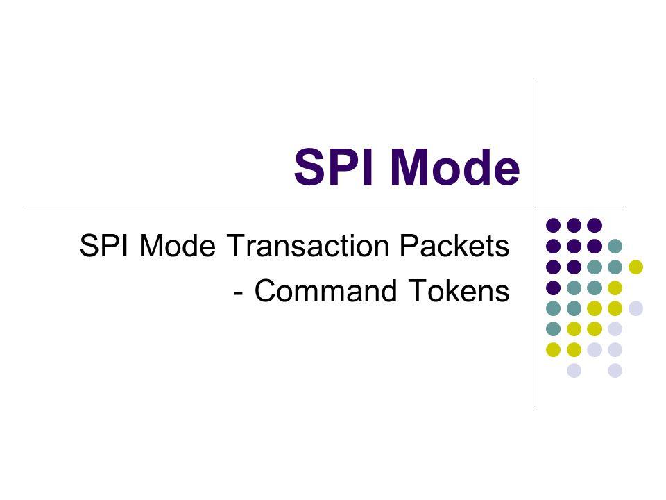 SPI Mode SPI Mode Transaction Packets Command Tokens