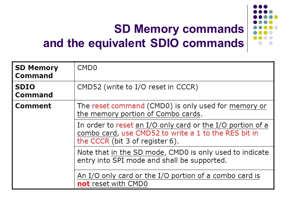 SD Memory commands and the equivalent SDIO commands SD Memory Command CMD0 SDIO Command CMD52 (write to I/O reset in CCCR) CommentThe reset command (C