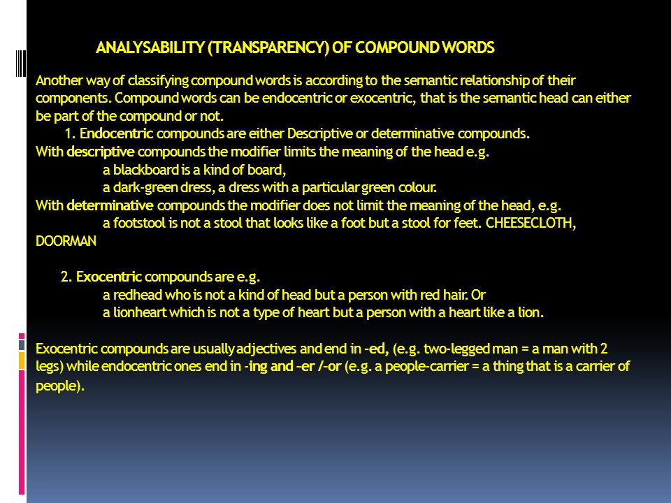 ANALYSABILITY (TRANSPARENCY) OF COMPOUND WORDS Another way of classifying compound words is according to the semantic relationship of their components