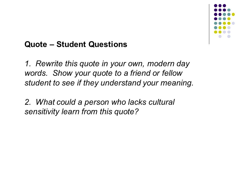 Quote – Student Questions 1. Rewrite this quote in your own, modern day words. Show your quote to a friend or fellow student to see if they understand