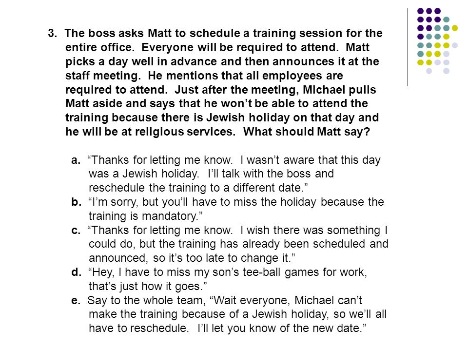 3. The boss asks Matt to schedule a training session for the entire office. Everyone will be required to attend. Matt picks a day well in advance and