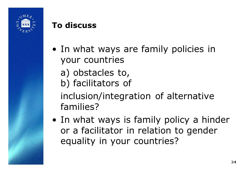To discuss In what ways are family policies in your countries a) obstacles to, b) facilitators of inclusion/integration of alternative families.
