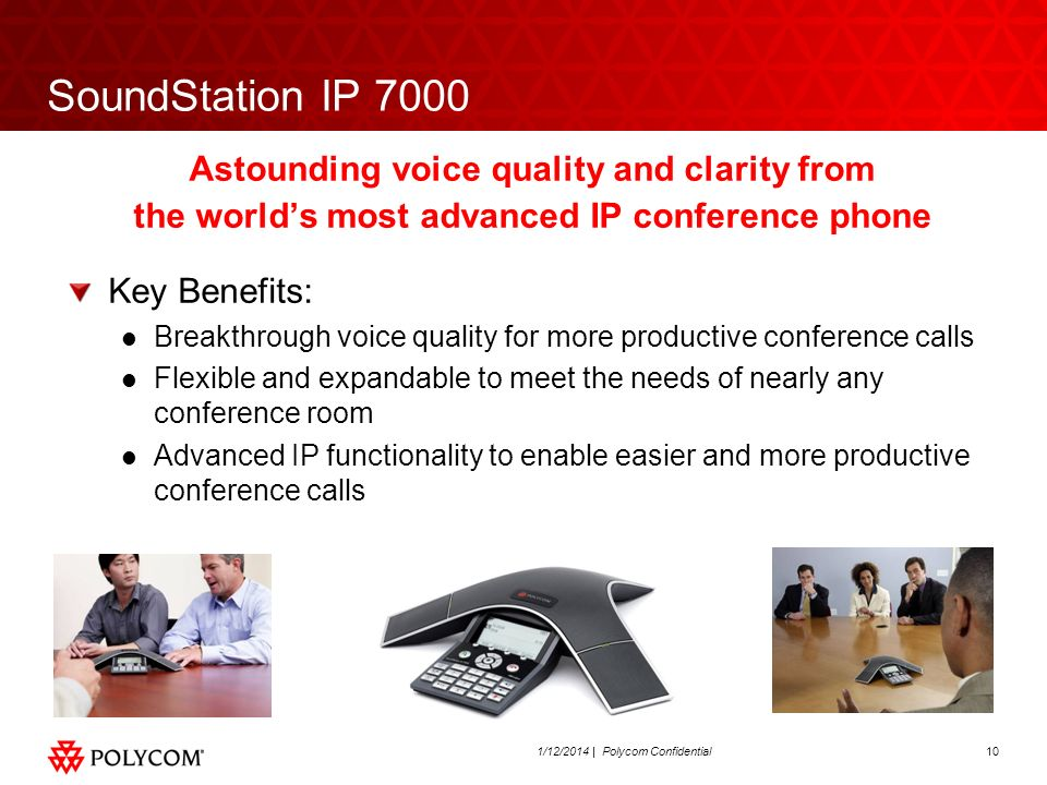 101/12/2014 | Polycom Confidential SoundStation IP 7000 Astounding voice quality and clarity from the worlds most advanced IP conference phone Key Ben