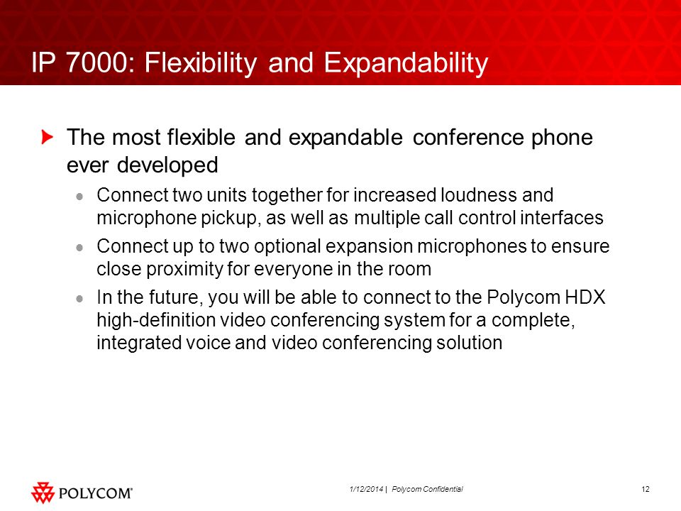 121/12/2014 | Polycom Confidential IP 7000: Flexibility and Expandability The most flexible and expandable conference phone ever developed Connect two