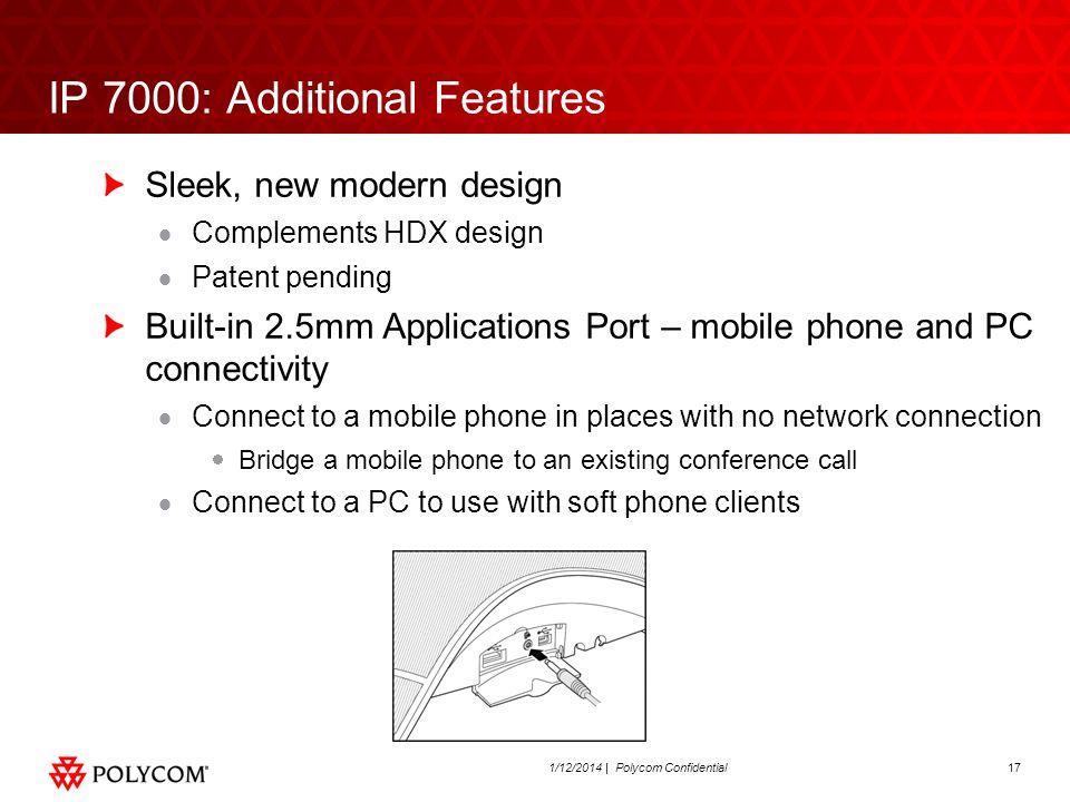 171/12/2014 | Polycom Confidential IP 7000: Additional Features Sleek, new modern design Complements HDX design Patent pending Built-in 2.5mm Applicat
